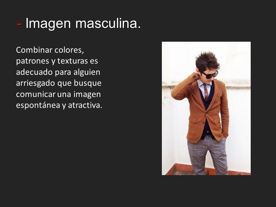 - Imagen masculina. Combinar colores, patrones y texturas es adecuado para alguien arriesgado que busque comunicar una imagen espontánea y atractiva.