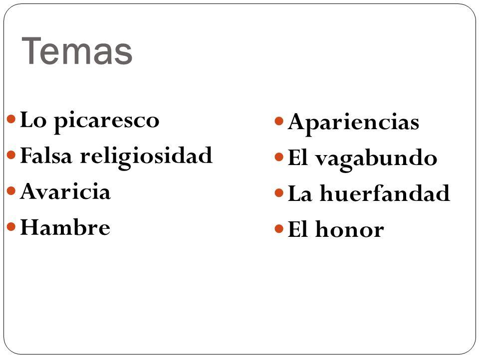 Temas Lo picaresco Falsa religiosidad Avaricia Hambre Apariencias El vagabundo La huerfandad El honor