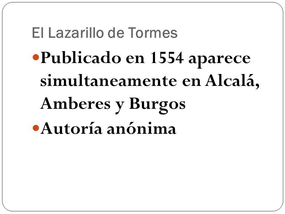 El Lazarillo de Tormes Publicado en 1554 aparece simultaneamente en Alcalá, Amberes y Burgos Autoría anónima
