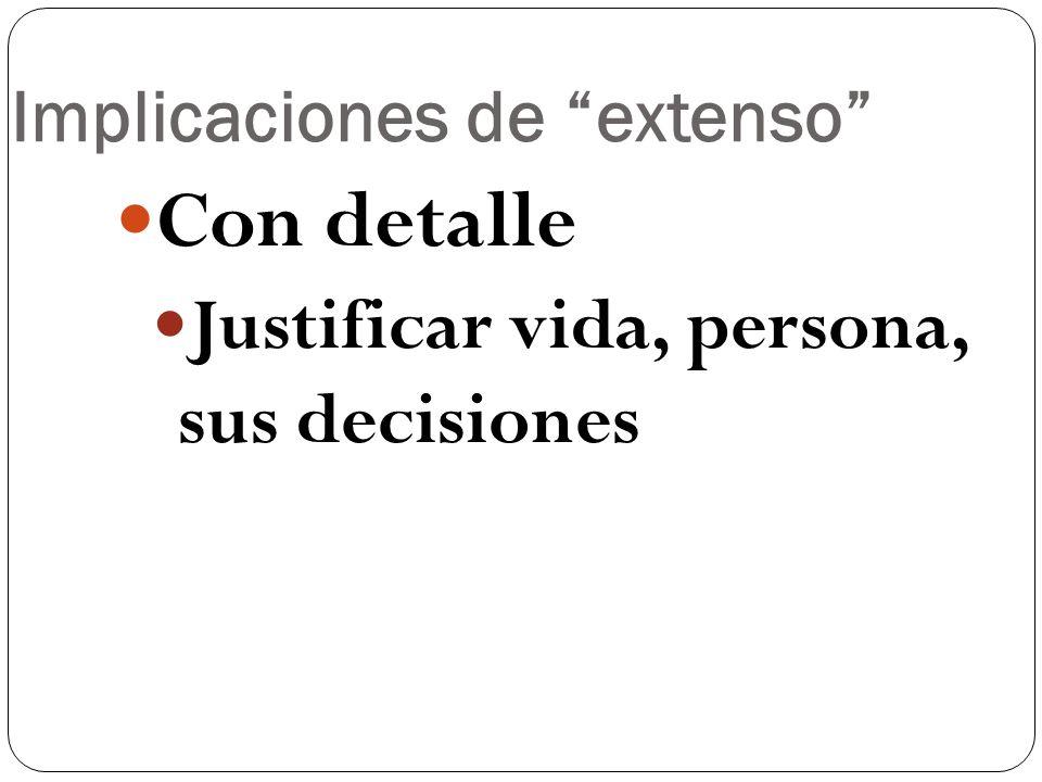 Implicaciones de extenso Con detalle Justificar vida, persona, sus decisiones