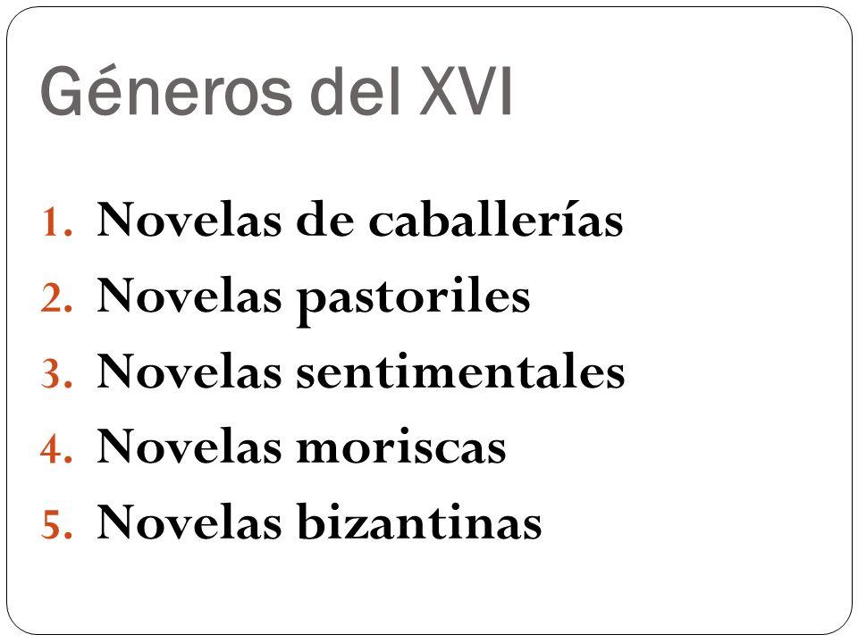 Géneros del XVI 1. Novelas de caballerías 2. Novelas pastoriles 3. Novelas sentimentales 4. Novelas moriscas 5. Novelas bizantinas