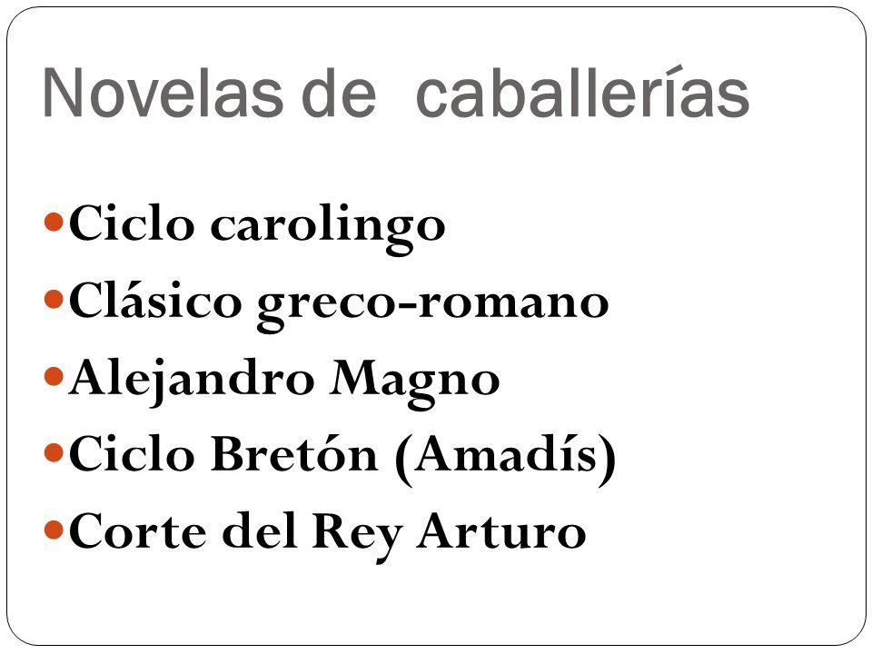 Novelas de caballerías Ciclo carolingo Clásico greco-romano Alejandro Magno Ciclo Bretón (Amadís) Corte del Rey Arturo