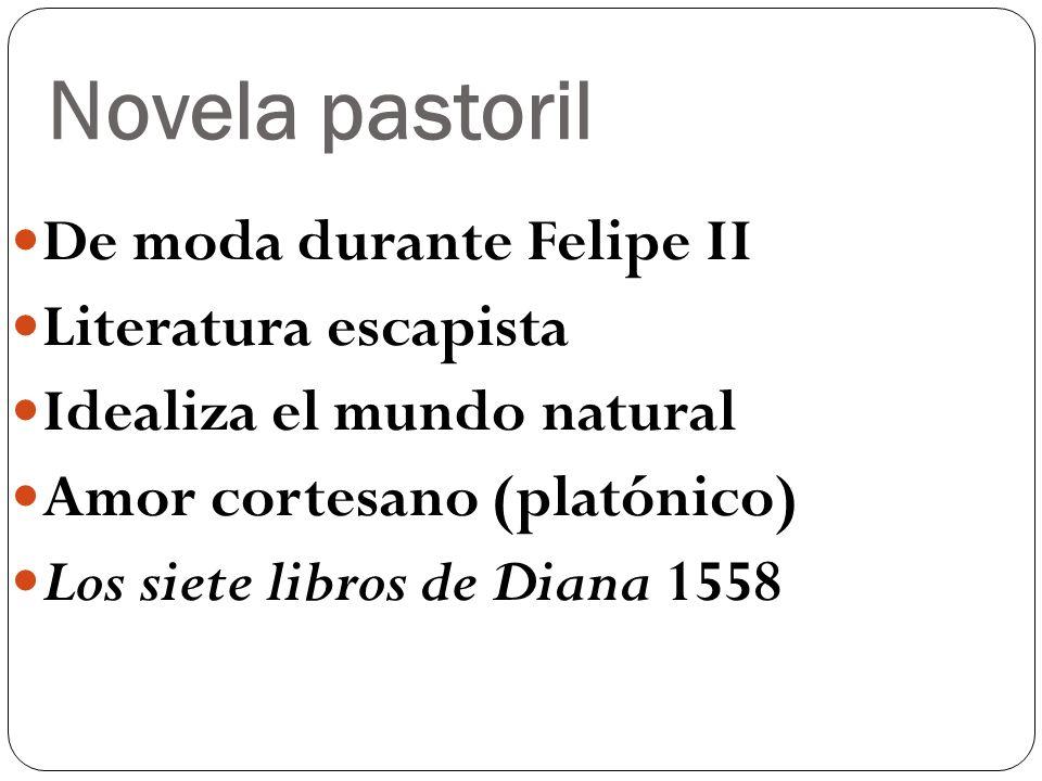 Novela pastoril De moda durante Felipe II Literatura escapista Idealiza el mundo natural Amor cortesano (platónico) Los siete libros de Diana 1558