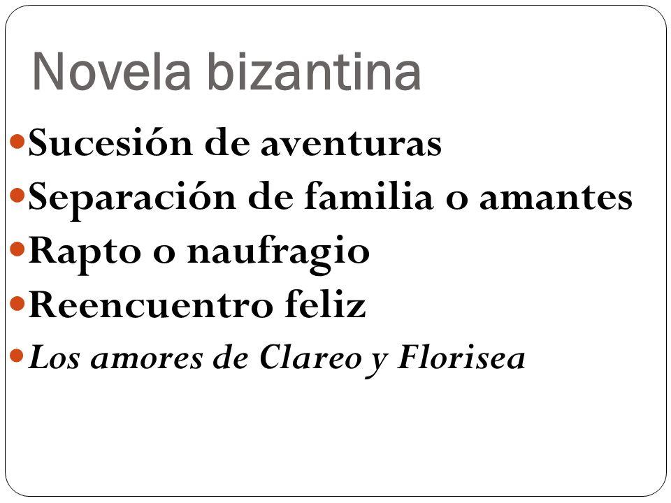 Novela bizantina Sucesión de aventuras Separación de familia o amantes Rapto o naufragio Reencuentro feliz Los amores de Clareo y Florisea