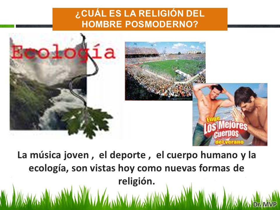 La música joven, el deporte, el cuerpo humano y la ecología, son vistas hoy como nuevas formas de religión. ¿CUÁL ES LA RELIGIÓN DEL HOMBRE POSMODERNO