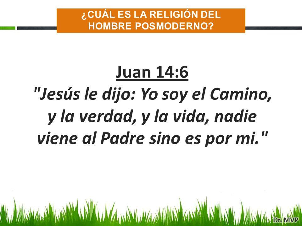 Juan 14:6 Jesús le dijo: Yo soy el Camino, y la verdad, y la vida, nadie viene al Padre sino es por mi. ¿CUÁL ES LA RELIGIÓN DEL HOMBRE POSMODERNO?