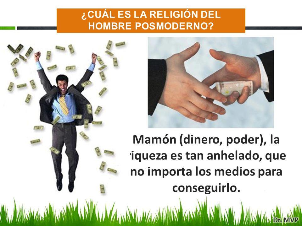 Mamón (dinero, poder), la riqueza es tan anhelado, que no importa los medios para conseguirlo. ¿CUÁL ES LA RELIGIÓN DEL HOMBRE POSMODERNO?