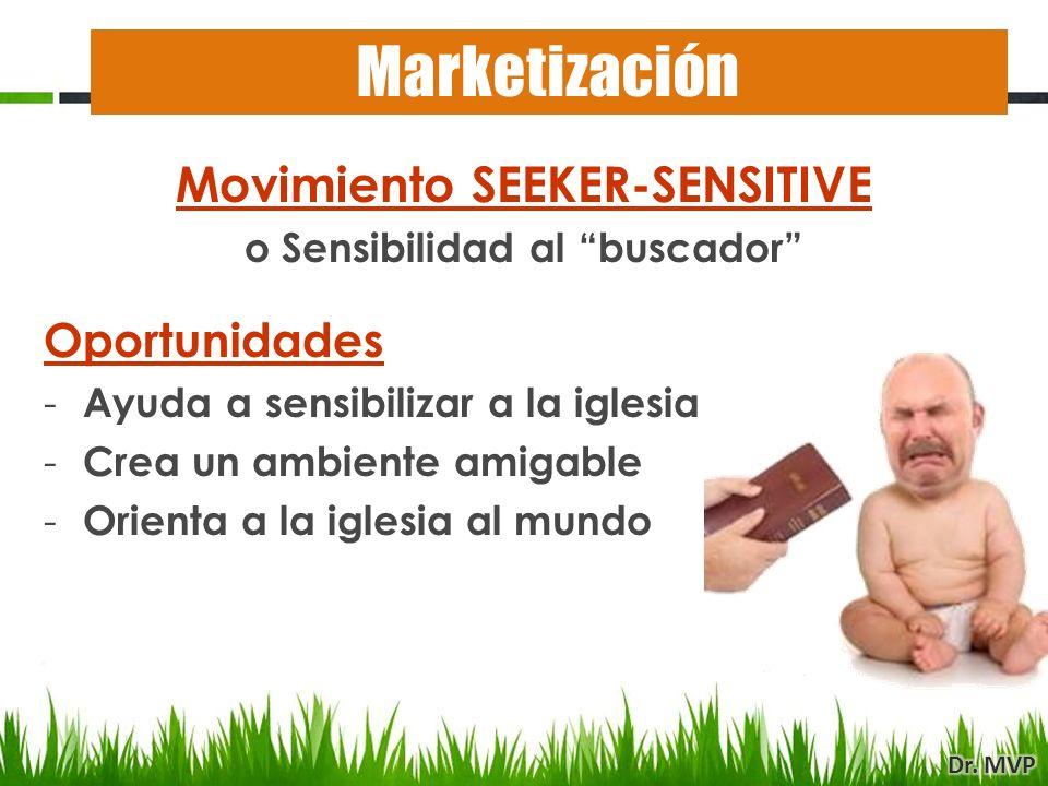 Movimiento SEEKER-SENSITIVE o Sensibilidad al buscador Oportunidades - Ayuda a sensibilizar a la iglesia - Crea un ambiente amigable - Orienta a la iglesia al mundo Marketización