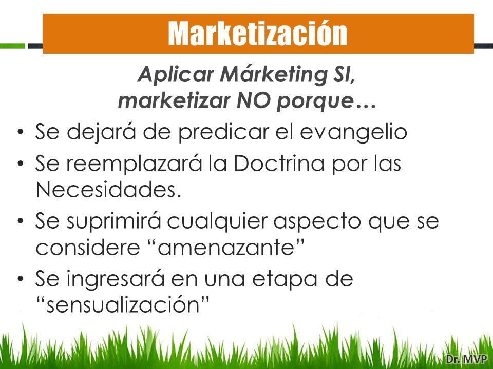 Aplicar Márketing SI, marketizar NO porque… Se dejará de predicar el evangelio Se reemplazará la Doctrina por las Necesidades. Se suprimirá cualquier
