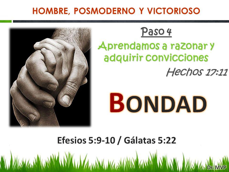 Paso 4 Aprendamos a razonar y adquirir convicciones Hechos 17:11 Efesios 5:9-10 / Gálatas 5:22 HOMBRE, POSMODERNO Y VICTORIOSO