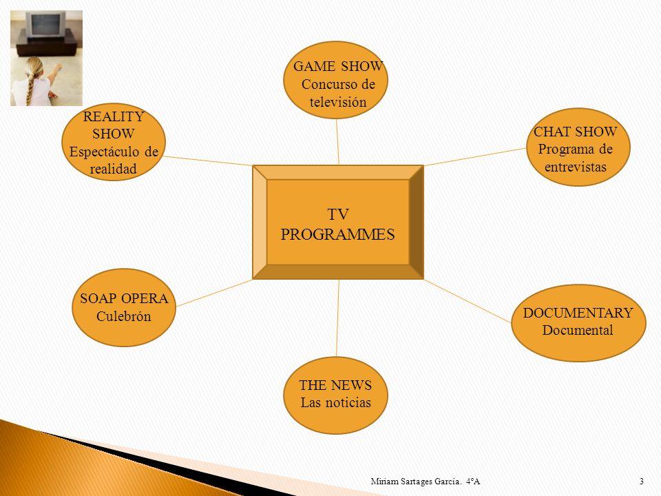 TV PROGRAMMES 3 CHAT SHOW Programa de entrevistas DOCUMENTARY Documental GAME SHOW Concurso de televisión REALITY SHOW Espectáculo de realidad SOAP OP
