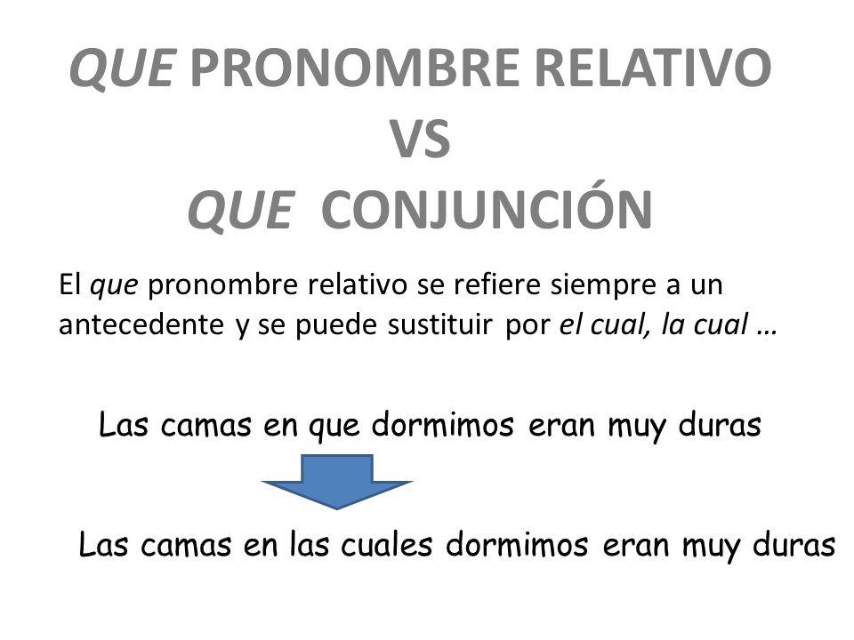 QUE PRONOMBRE RELATIVO VS QUE CONJUNCIÓN El que pronombre relativo se refiere siempre a un antecedente y se puede sustituir por el cual, la cual … Las