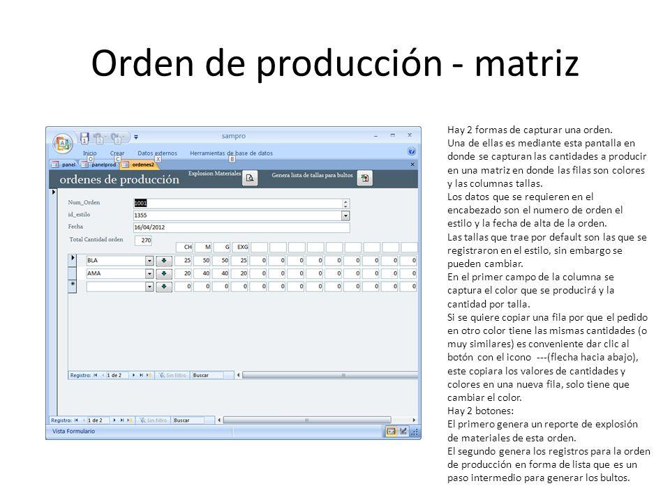 Orden de producción - matriz Hay 2 formas de capturar una orden. Una de ellas es mediante esta pantalla en donde se capturan las cantidades a producir