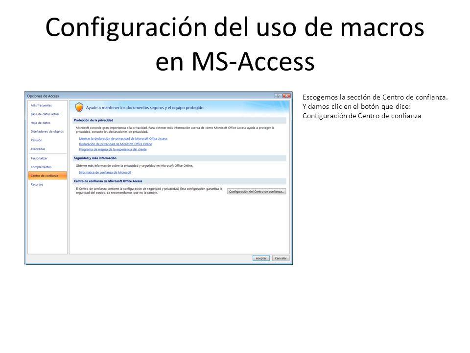 Configuración del uso de macros en MS-Access Escogemos la sección de Centro de confianza. Y damos clic en el botón que dice: Configuración de Centro d