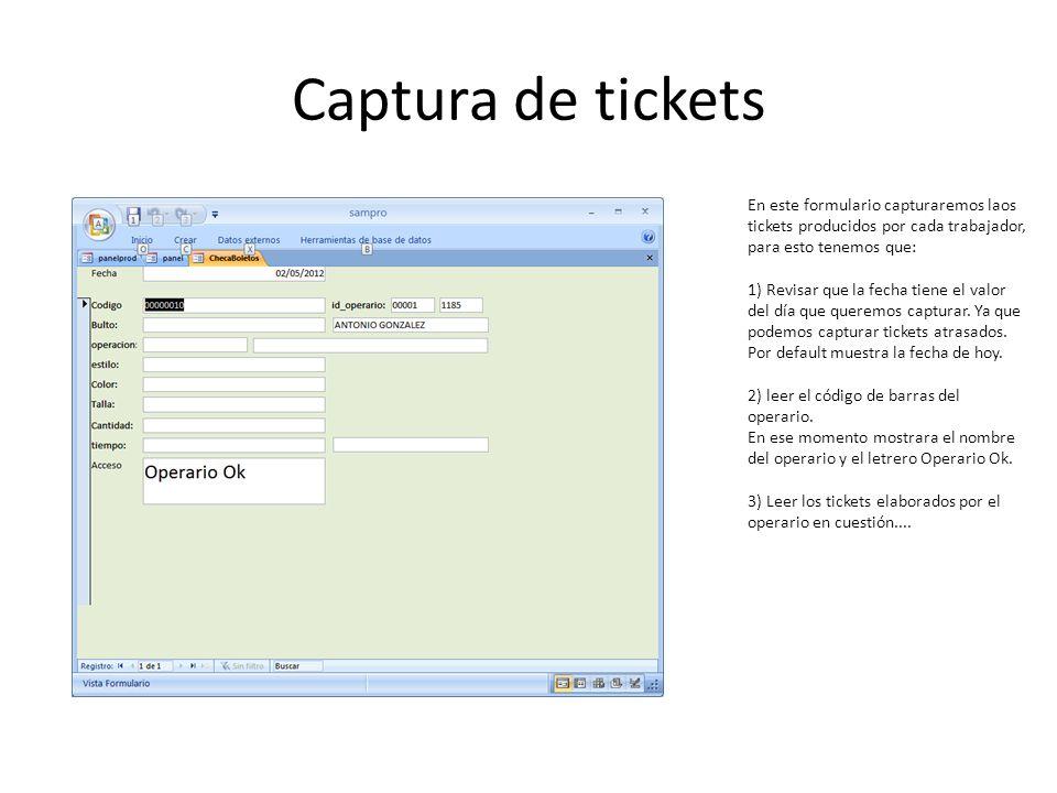 Captura de tickets En este formulario capturaremos laos tickets producidos por cada trabajador, para esto tenemos que: 1) Revisar que la fecha tiene e