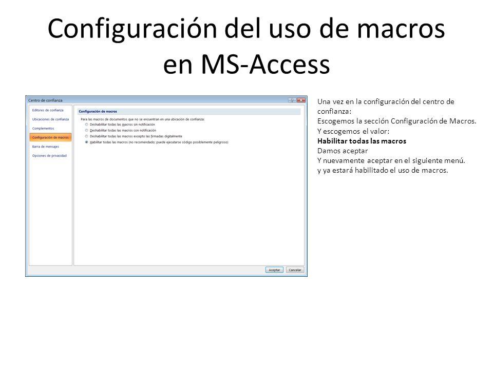 Configuración del uso de macros en MS-Access Una vez en la configuración del centro de confianza: Escogemos la sección Configuración de Macros. Y esco