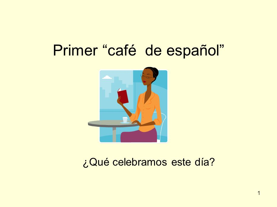 1 Primer café de español ¿Qué celebramos este día?