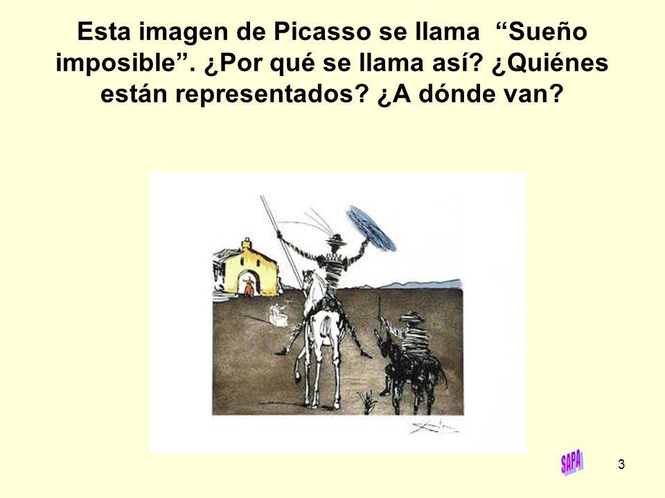 3 Esta imagen de Picasso se llama Sueño imposible. ¿Por qué se llama así? ¿Quiénes están representados? ¿A dónde van?