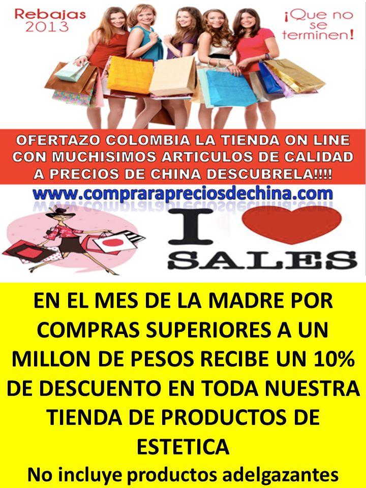 EN EL MES DE LA MADRE POR COMPRAS SUPERIORES A UN MILLON DE PESOS RECIBE UN 10% DE DESCUENTO EN TODA NUESTRA TIENDA DE PRODUCTOS DE ESTETICA No incluy