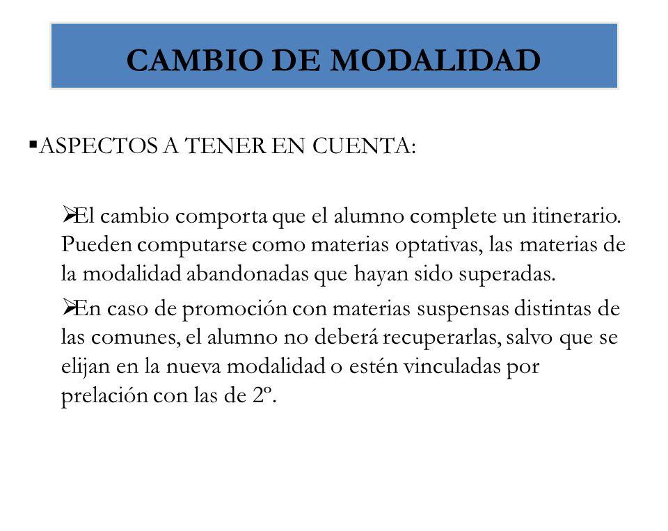 CAMBIO DE MODALIDAD ASPECTOS A TENER EN CUENTA: El cambio comporta que el alumno complete un itinerario. Pueden computarse como materias optativas, la