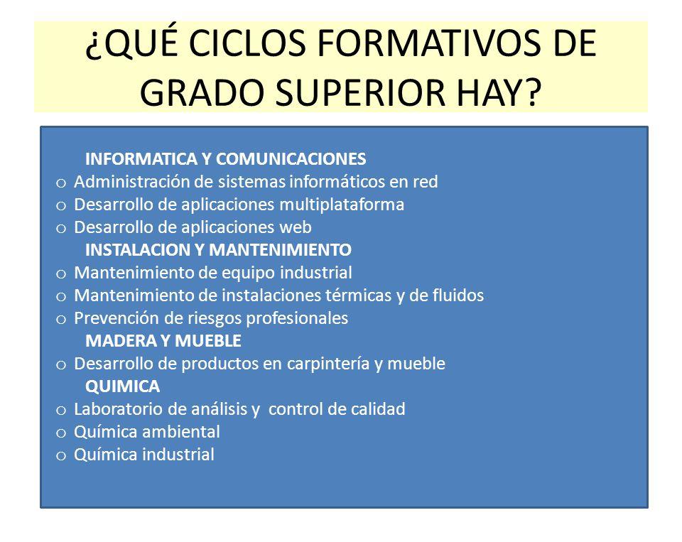 ¿QUÉ CICLOS FORMATIVOS DE GRADO SUPERIOR HAY? INFORMATICA Y COMUNICACIONES o Administración de sistemas informáticos en red o Desarrollo de aplicacion