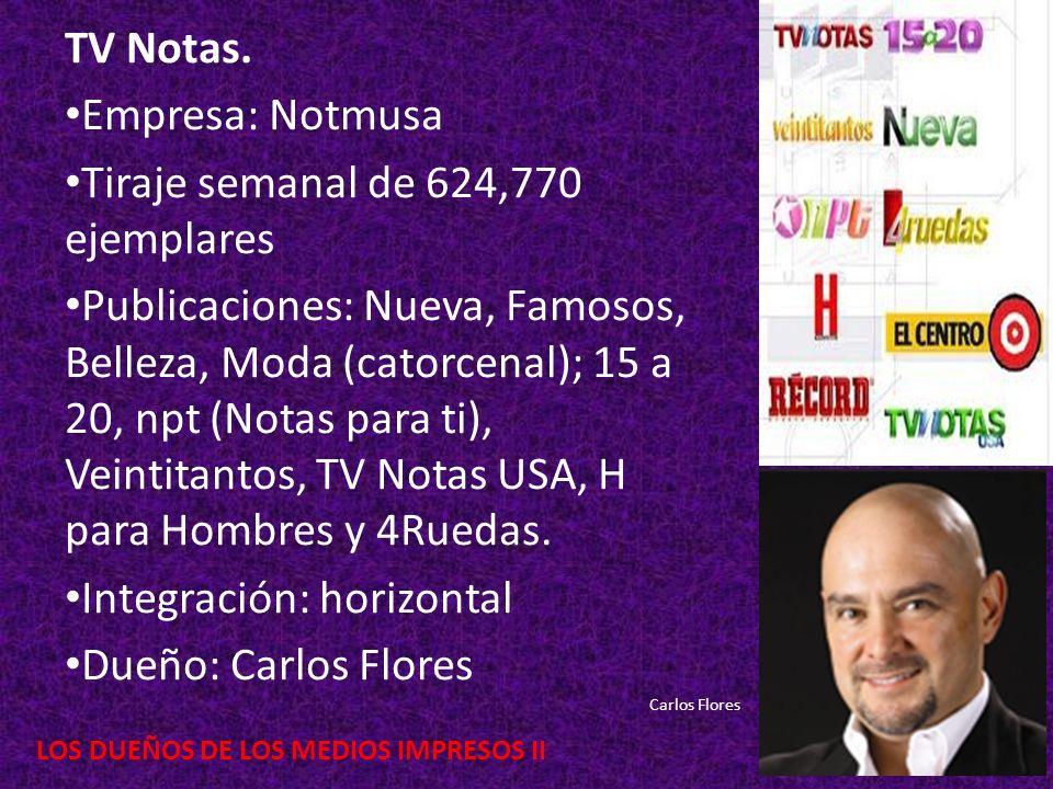 LOS DUEÑOS DE LOS MEDIOS IMPRESOS II TV Notas. Empresa: Notmusa Tiraje semanal de 624,770 ejemplares Publicaciones: Nueva, Famosos, Belleza, Moda (cat