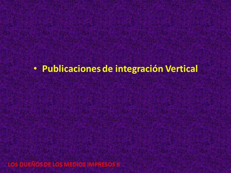 LOS DUEÑOS DE LOS MEDIOS IMPRESOS II Publicaciones de integración Vertical