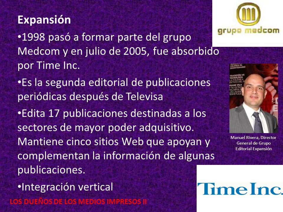 Expansión 1998 pasó a formar parte del grupo Medcom y en julio de 2005, fue absorbido por Time Inc. Es la segunda editorial de publicaciones periódica