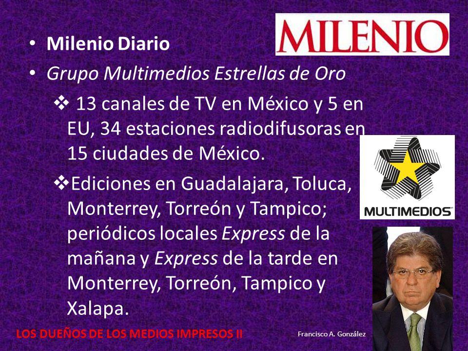 LOS DUEÑOS DE LOS MEDIOS IMPRESOS II Milenio Diario Grupo Multimedios Estrellas de Oro 13 canales de TV en México y 5 en EU, 34 estaciones radiodifuso