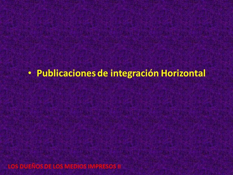 LOS DUEÑOS DE LOS MEDIOS IMPRESOS II Publicaciones de integración Horizontal