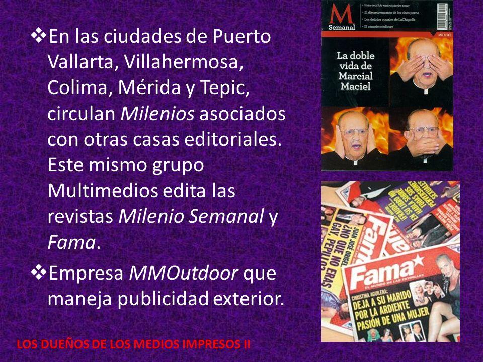 LOS DUEÑOS DE LOS MEDIOS IMPRESOS II En las ciudades de Puerto Vallarta, Villahermosa, Colima, Mérida y Tepic, circulan Milenios asociados con otras c