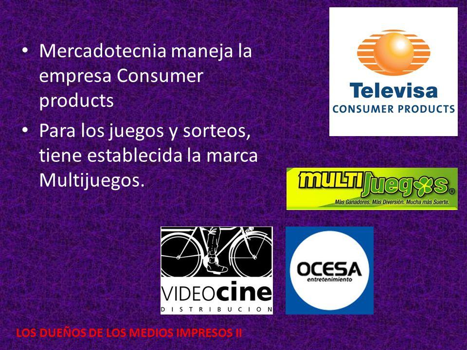 LOS DUEÑOS DE LOS MEDIOS IMPRESOS II Mercadotecnia maneja la empresa Consumer products Para los juegos y sorteos, tiene establecida la marca Multijueg