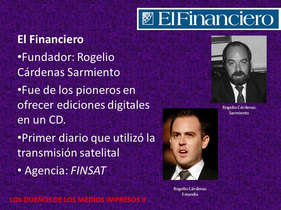 LOS DUEÑOS DE LOS MEDIOS IMPRESOS II El Financiero Fundador: Rogelio Cárdenas Sarmiento Fue de los pioneros en ofrecer ediciones digitales en un CD. P