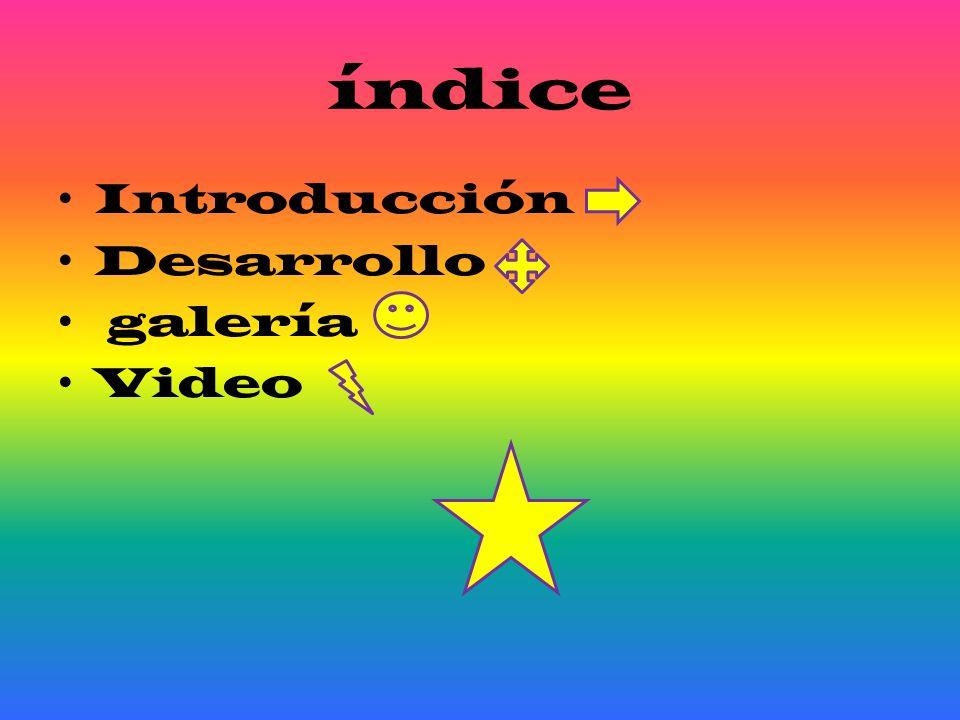 índice Introducción Desarrollo galería Video