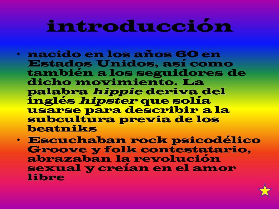 introducción nacido en los años 60 en Estados Unidos, así como también a los seguidores de dicho movimiento. La palabra hippie deriva del inglés hipst