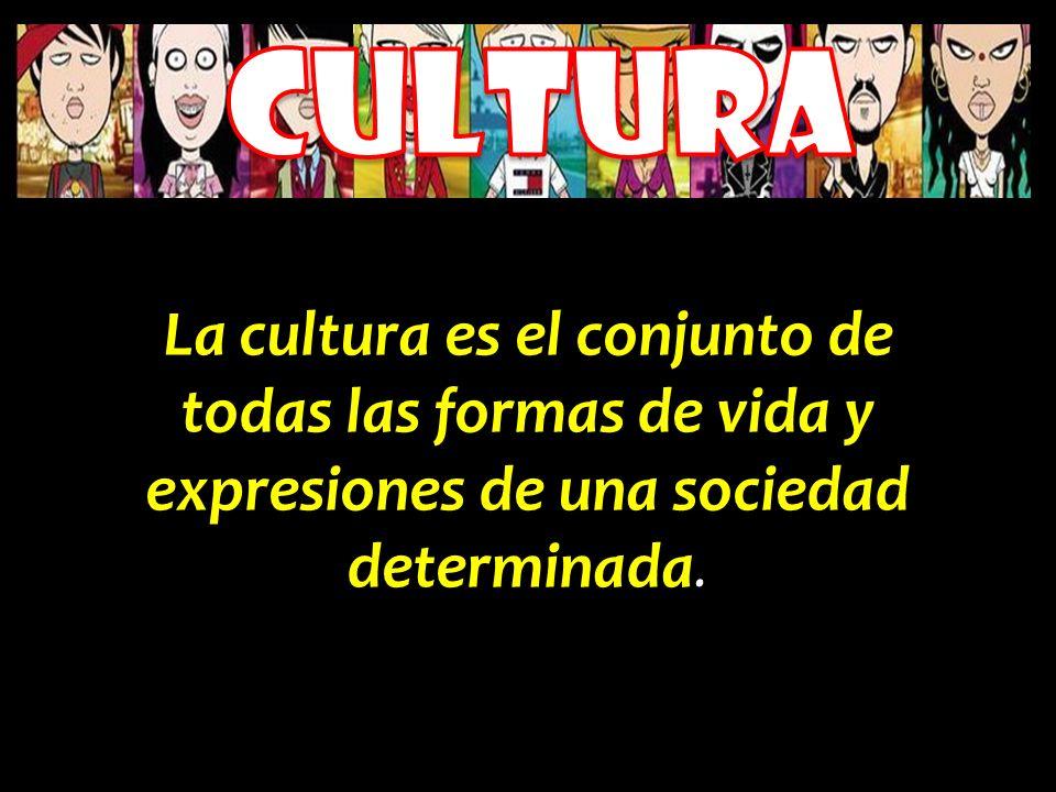 La cultura es el conjunto de todas las formas de vida y expresiones de una sociedad determinada.