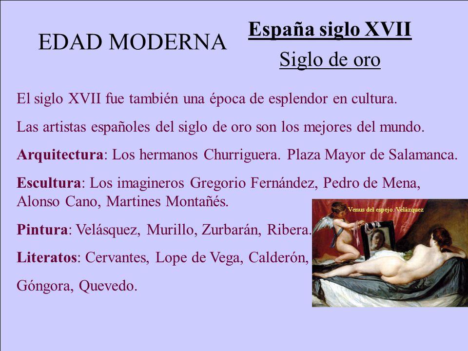 EDAD MODERNA España siglo XVII Siglo de oro El siglo XVII fue también una época de esplendor en cultura. Las artistas españoles del siglo de oro son l