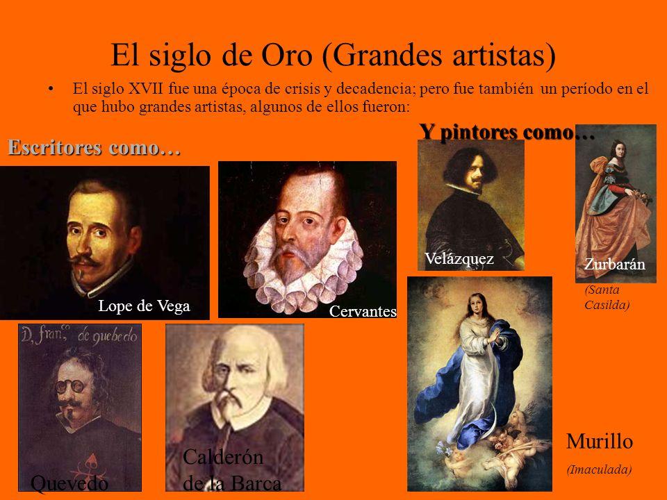 El siglo de Oro (Grandes artistas) El siglo XVII fue una época de crisis y decadencia; pero fue también un período en el que hubo grandes artistas, al
