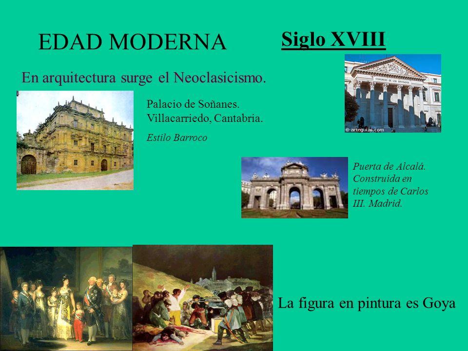 EDAD MODERNA Siglo XVIII En arquitectura surge el Neoclasicismo. La figura en pintura es Goya Palacio de Soñanes. Villacarriedo, Cantabria. Estilo Bar