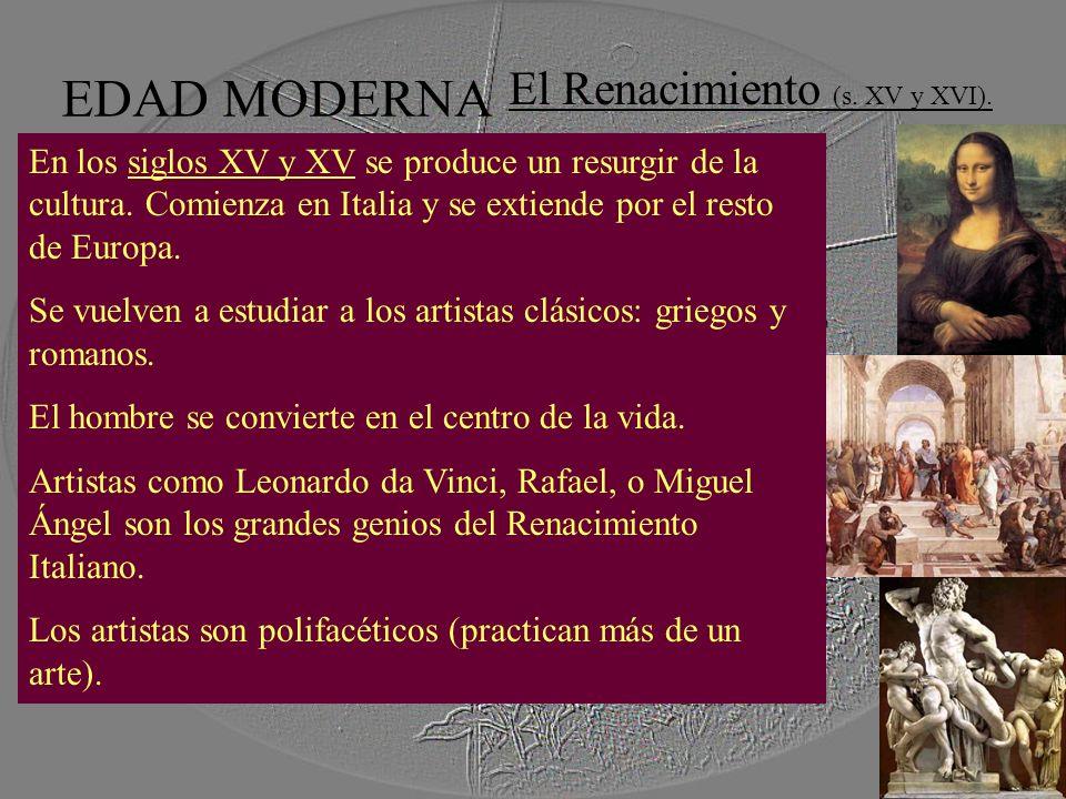 EDAD MODERNA El Renacimiento (s. XV y XVI). En los siglos XV y XV se produce un resurgir de la cultura. Comienza en Italia y se extiende por el resto