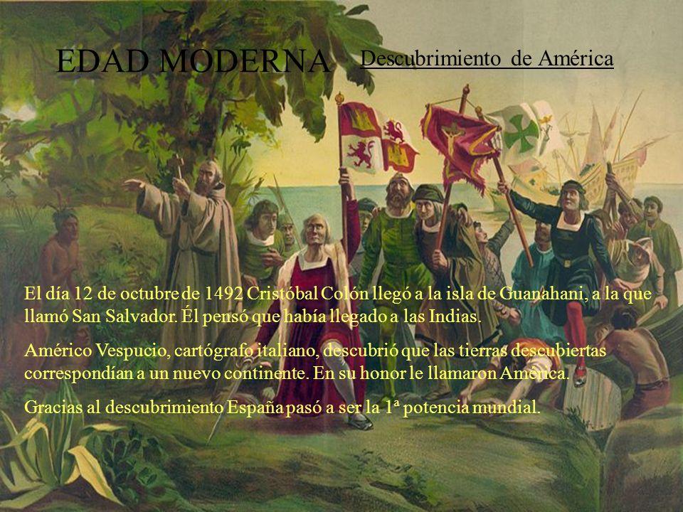 EDAD MODERNA Descubrimiento de América El día 12 de octubre de 1492 Cristóbal Colón llegó a la isla de Guanahani, a la que llamó San Salvador. Él pens