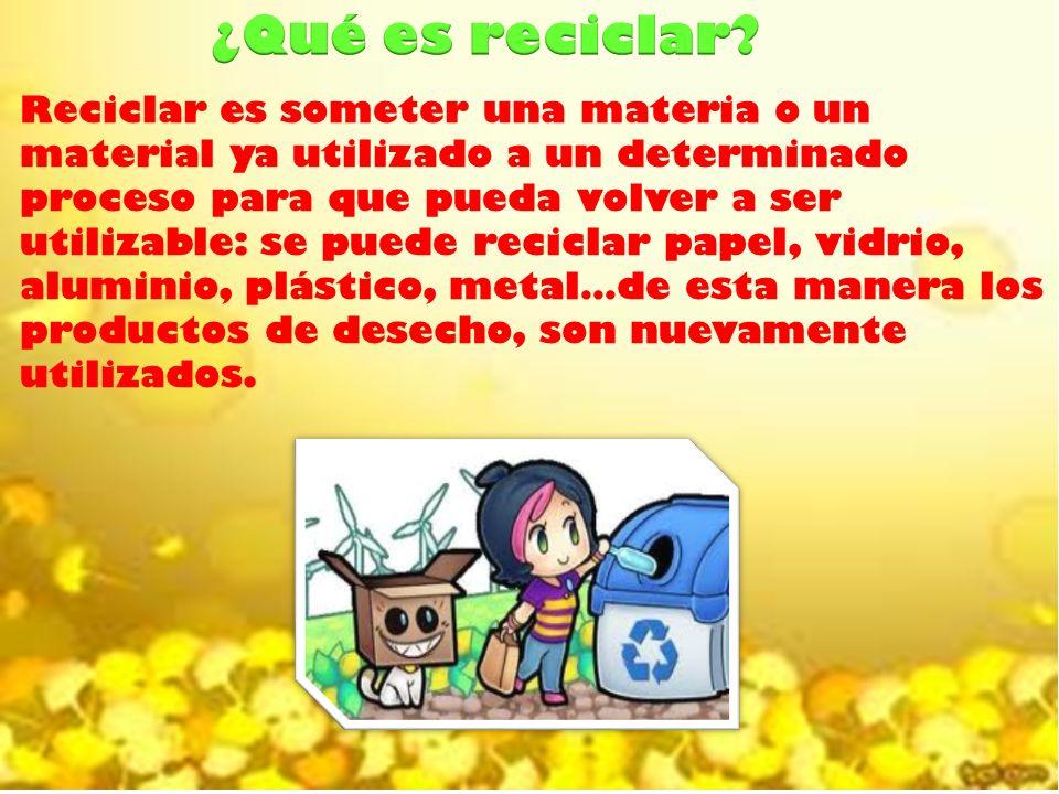 Reciclar es someter una materia o un material ya utilizado a un determinado proceso para que pueda volver a ser utilizable: se puede reciclar papel, vidrio, aluminio, plástico, metal…de esta manera los productos de desecho, son nuevamente utilizados.