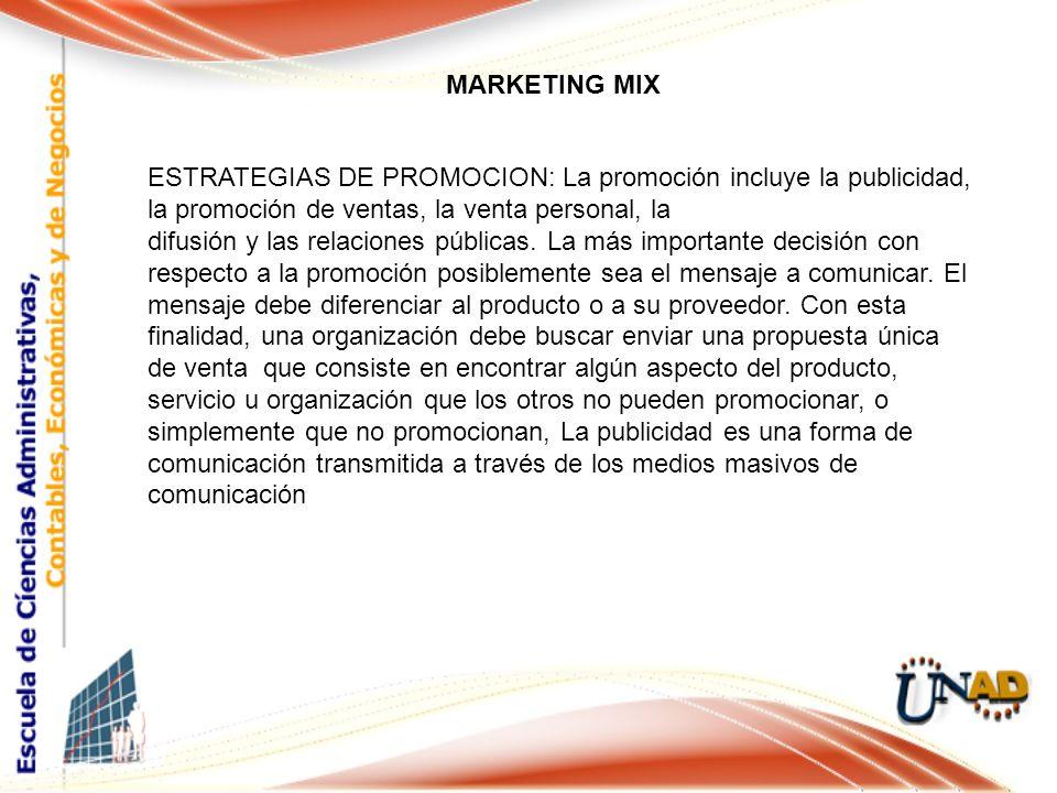 MARKETING MIX ESTRATEGIAS DE PROMOCION: La promoción incluye la publicidad, la promoción de ventas, la venta personal, la difusión y las relaciones pú