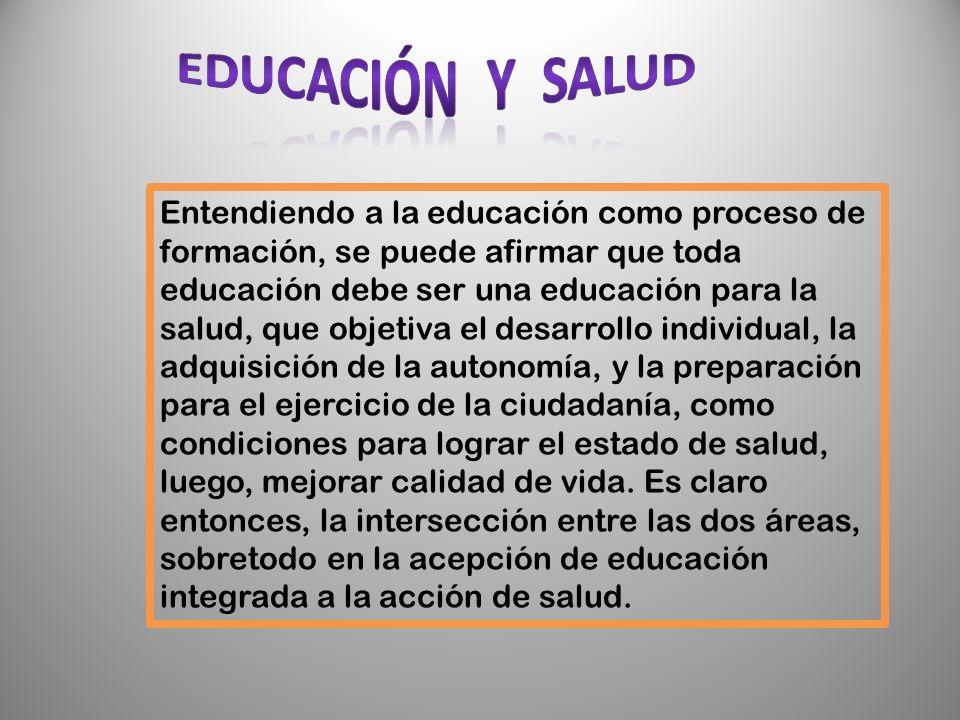 Entendiendo a la educación como proceso de formación, se puede afirmar que toda educación debe ser una educación para la salud, que objetiva el desarr