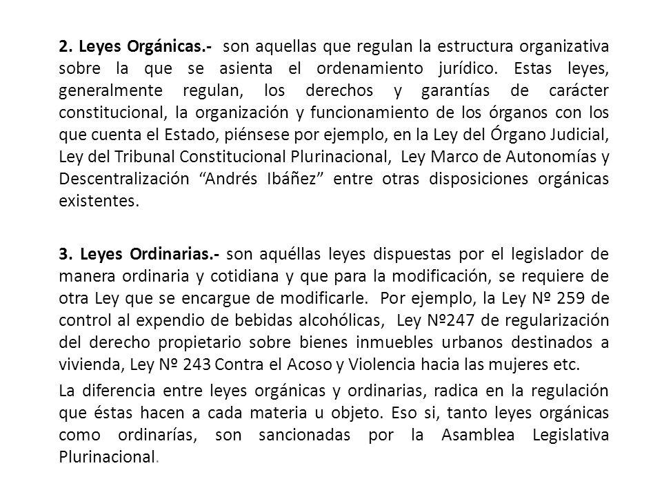 2. Leyes Orgánicas.- son aquellas que regulan la estructura organizativa sobre la que se asienta el ordenamiento jurídico. Estas leyes, generalmente r