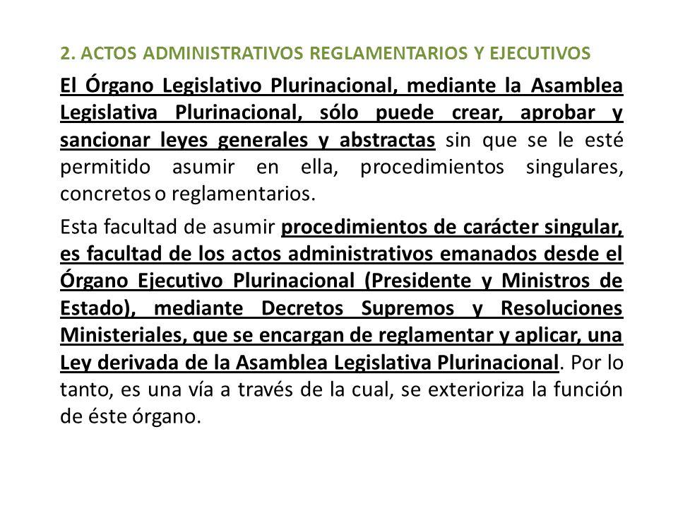 2. ACTOS ADMINISTRATIVOS REGLAMENTARIOS Y EJECUTIVOS El Órgano Legislativo Plurinacional, mediante la Asamblea Legislativa Plurinacional, sólo puede c