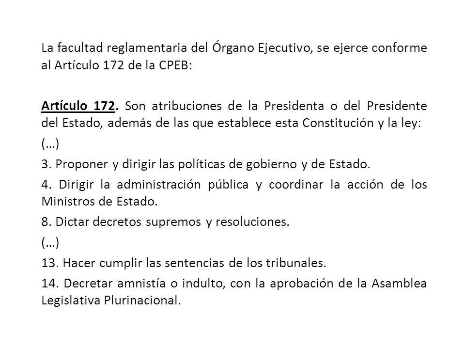 La facultad reglamentaria del Órgano Ejecutivo, se ejerce conforme al Artículo 172 de la CPEB: Artículo 172.
