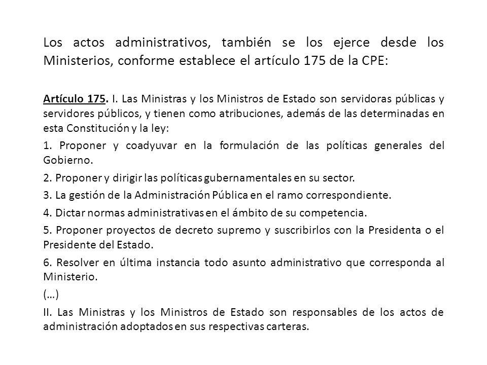 Los actos administrativos, también se los ejerce desde los Ministerios, conforme establece el artículo 175 de la CPE: Artículo 175.
