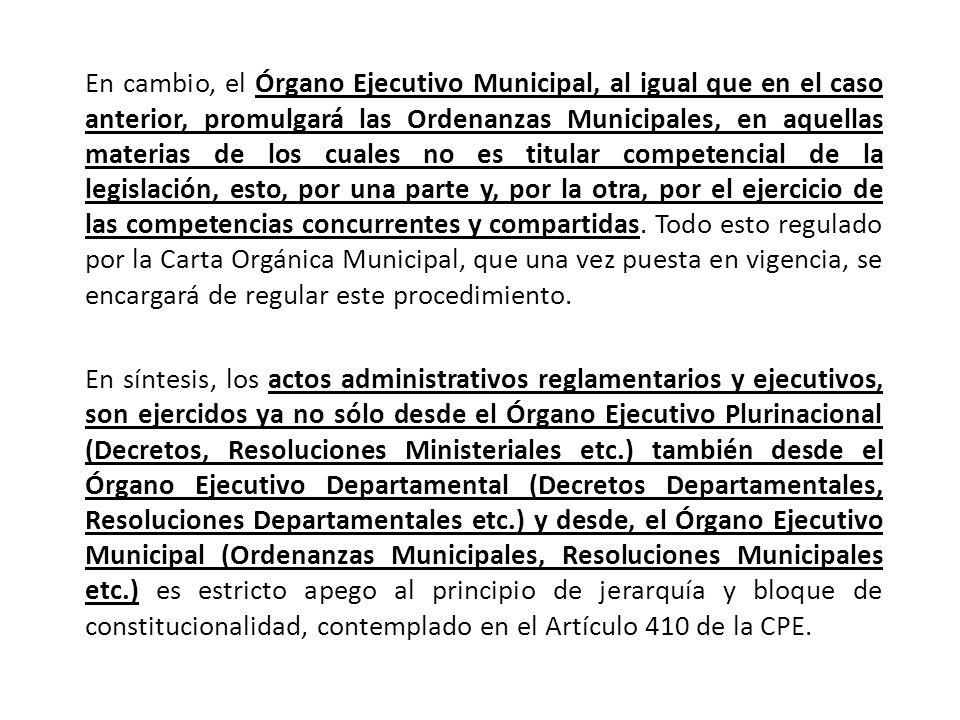 En cambio, el Órgano Ejecutivo Municipal, al igual que en el caso anterior, promulgará las Ordenanzas Municipales, en aquellas materias de los cuales no es titular competencial de la legislación, esto, por una parte y, por la otra, por el ejercicio de las competencias concurrentes y compartidas.