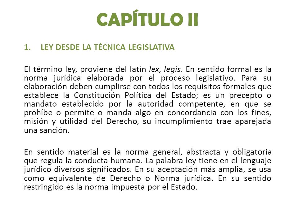 CAPÍTULO II 1.LEY DESDE LA TÉCNICA LEGISLATIVA El término ley, proviene del latín lex, legis.